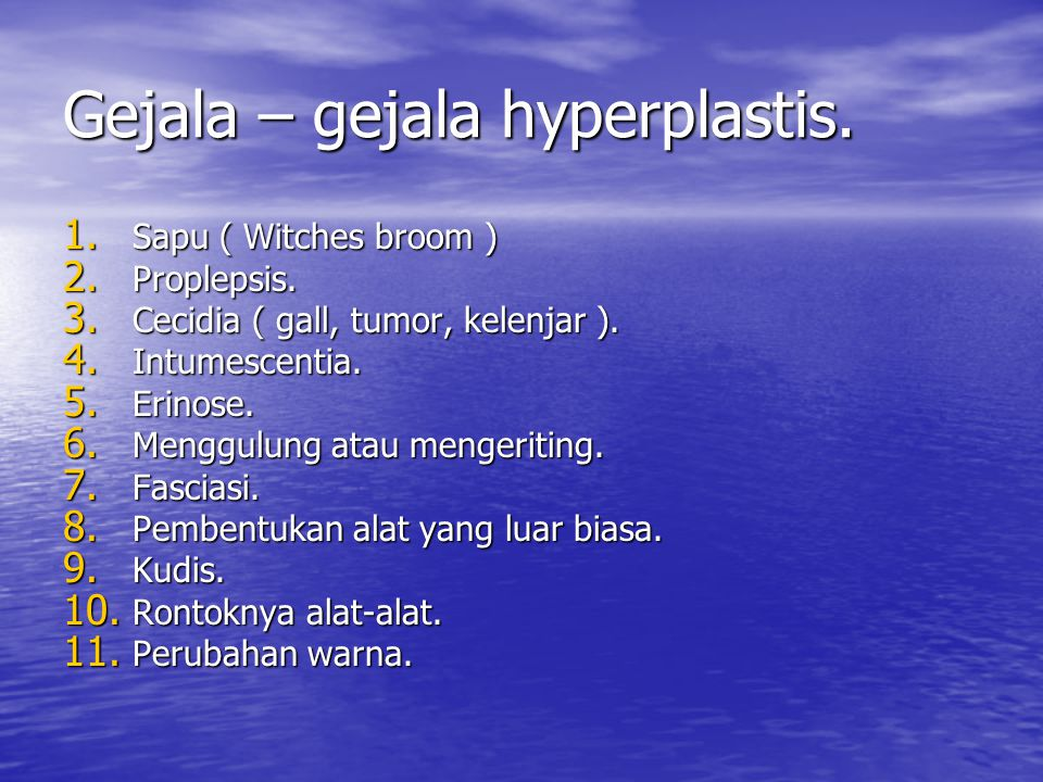 Gejala – gejala hyperplastis. 1. Sapu ( Witches broom ) 2. Proplepsis. 3. Cecidia ( gall, tumor, kelenjar ). 4. Intumescentia. 5. Erinose. 6. Menggulu