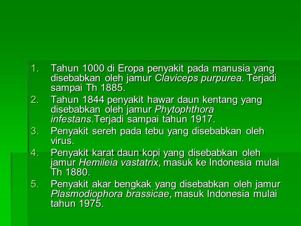 1.Tahun 1000 di Eropa penyakit pada manusia yang disebabkan oleh jamur Claviceps purpurea. Terjadi sampai Th 1885. 2.Tahun 1844 penyakit hawar daun ke