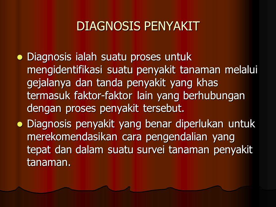 DIAGNOSIS PENYAKIT Diagnosis ialah suatu proses untuk mengidentifikasi suatu penyakit tanaman melalui gejalanya dan tanda penyakit yang khas termasuk