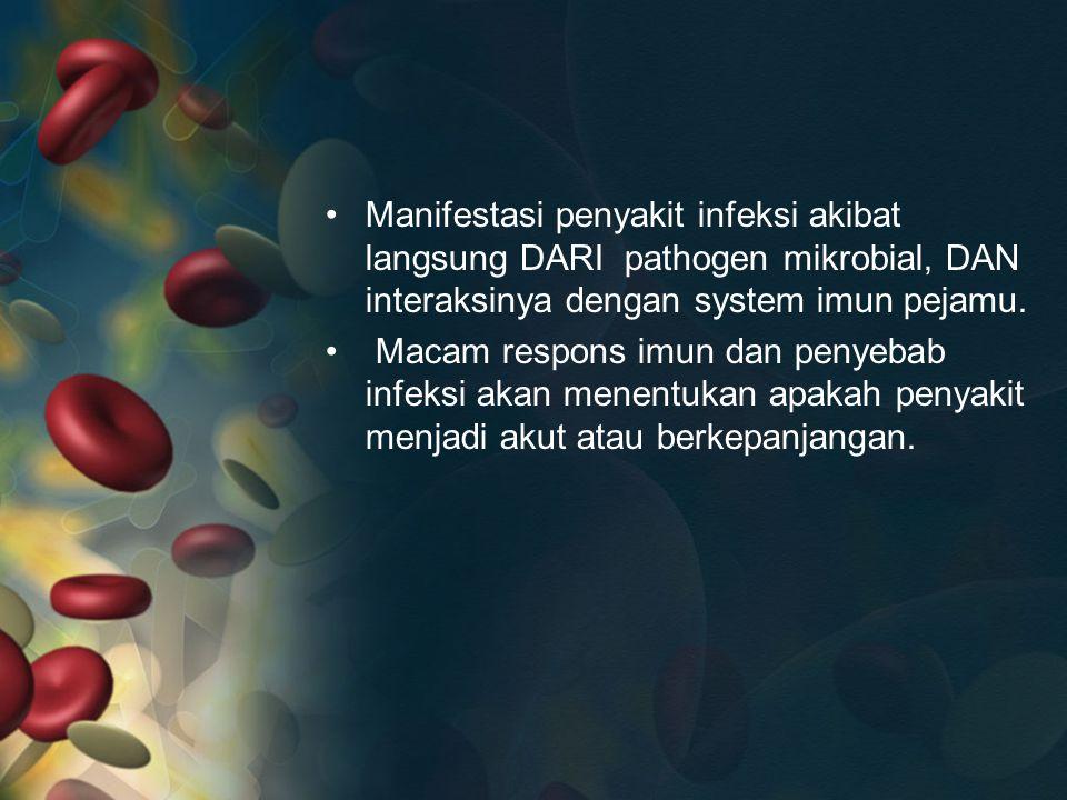 Manifestasi penyakit infeksi akibat langsung DARI pathogen mikrobial, DAN interaksinya dengan system imun pejamu. Macam respons imun dan penyebab infe
