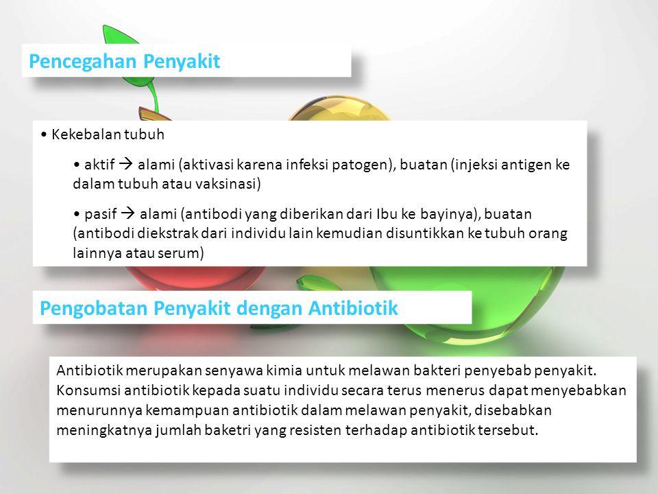 Pencegahan Penyakit Kekebalan tubuh aktif  alami (aktivasi karena infeksi patogen), buatan (injeksi antigen ke dalam tubuh atau vaksinasi) pasif  al
