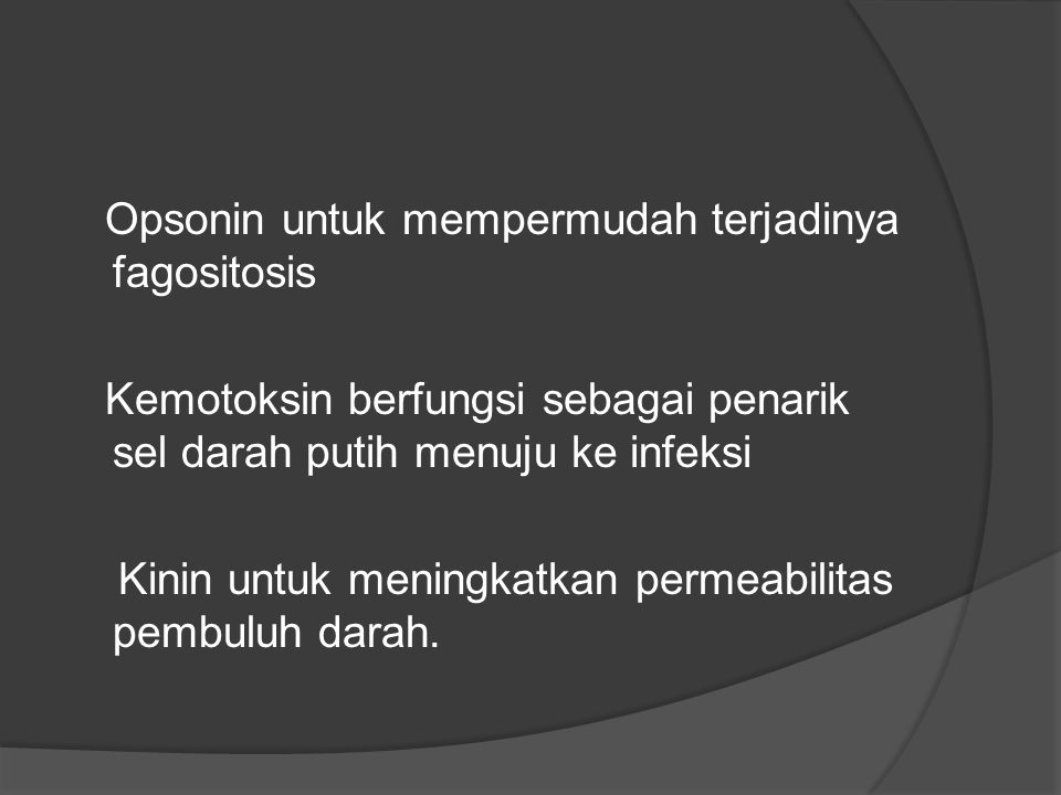 Opsonin untuk mempermudah terjadinya fagositosis Kemotoksin berfungsi sebagai penarik sel darah putih menuju ke infeksi Kinin untuk meningkatkan perme