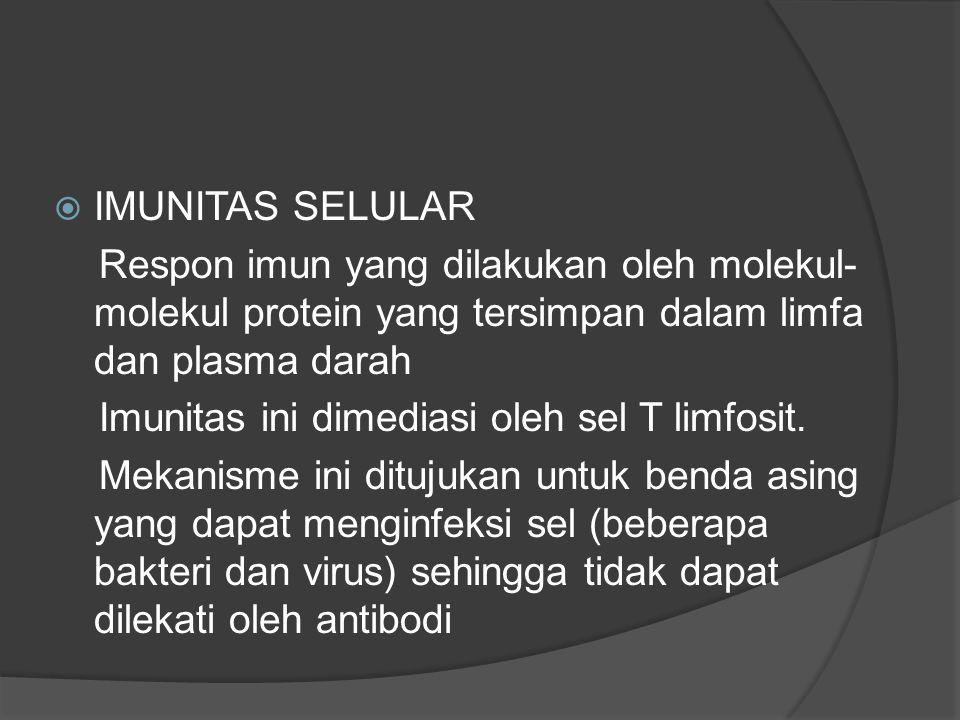  IMUNITAS SELULAR Respon imun yang dilakukan oleh molekul- molekul protein yang tersimpan dalam limfa dan plasma darah Imunitas ini dimediasi oleh sel T limfosit.
