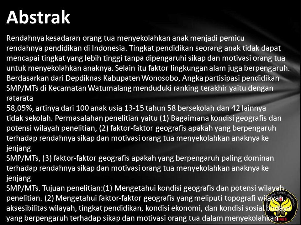 Abstrak Rendahnya kesadaran orang tua menyekolahkan anak menjadi pemicu rendahnya pendidikan di Indonesia. Tingkat pendidikan seorang anak tidak dapat