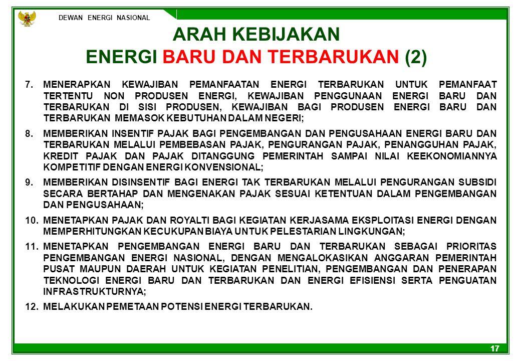 DEWAN ENERGI NASIONAL 17 ARAH KEBIJAKAN ENERGI BARU DAN TERBARUKAN (2) 7.MENERAPKAN KEWAJIBAN PEMANFAATAN ENERGI TERBARUKAN UNTUK PEMANFAAT TERTENTU N