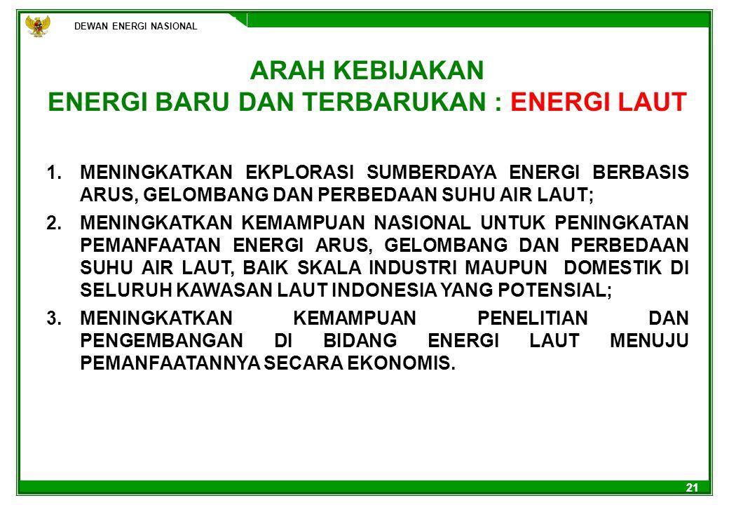 21 1.MENINGKATKAN EKPLORASI SUMBERDAYA ENERGI BERBASIS ARUS, GELOMBANG DAN PERBEDAAN SUHU AIR LAUT; 2.MENINGKATKAN KEMAMPUAN NASIONAL UNTUK PENINGKATA