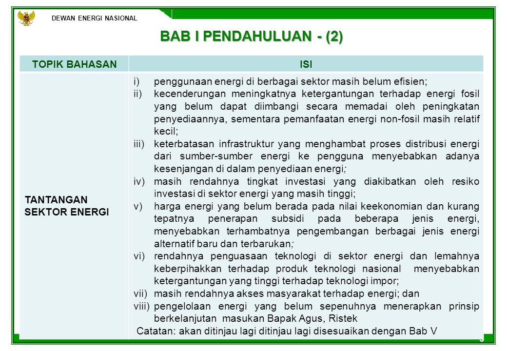 24 8.MENINGKATKAN PERAN PERBANKAN NASIONAL DALAM PEMBIAYAAN KEGIATAN PRODUKSI ENERGI NASIONAL; 9.MENGALOKASIKAN SEBAGIAN PENDAPATAN FISKAL DARI EKSPLOITASI MINYAK DAN GAS BUMI (PREMI PENGURASAN ATAU DEPLETION PREMIUM) UNTUK EKSPLORASI DAN PENGEMBANGAN SUMBER ENERGI BARU DAN TERBARUKAN, PENINGKATAN KEMAMPUAN SUMBER DAYA MANUSIA, LITBANG SERTA PEMBANGUNAN INFRASTRUKTUR PENDUKUNG; 10.MENDORONG PERBAIKAN SISTEM KELEMBAGAAN DAN LAYANAN BIROKRASI PEMERINTAH (PUSAT DAN DAERAH) DAN MENINGKATKAN KOORDINASI ANTAR LEMBAGA DI SEKTOR MIGAS; 11.MEMBENTUK BUMN/BUMD UNTUK PENYEDIAAN ENERGI GAS UNTUK TRANSPORTASI DAN RUMAH TANGGA.