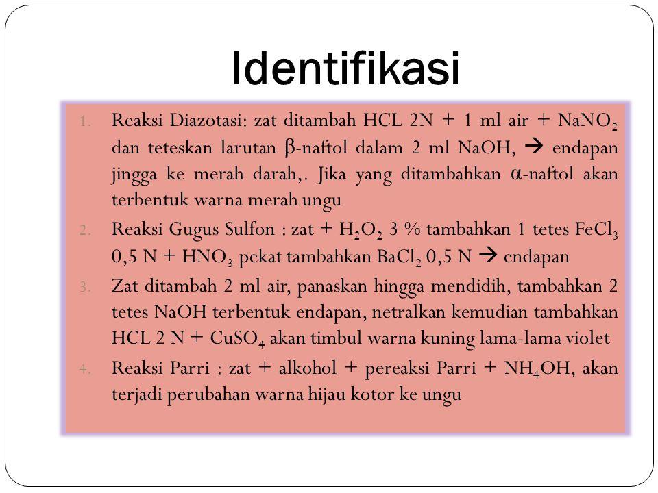 Identifikasi 1. Reaksi Diazotasi: zat ditambah HCL 2N + 1 ml air + NaNO 2 dan teteskan larutan β -naftol dalam 2 ml NaOH,  endapan jingga ke merah da