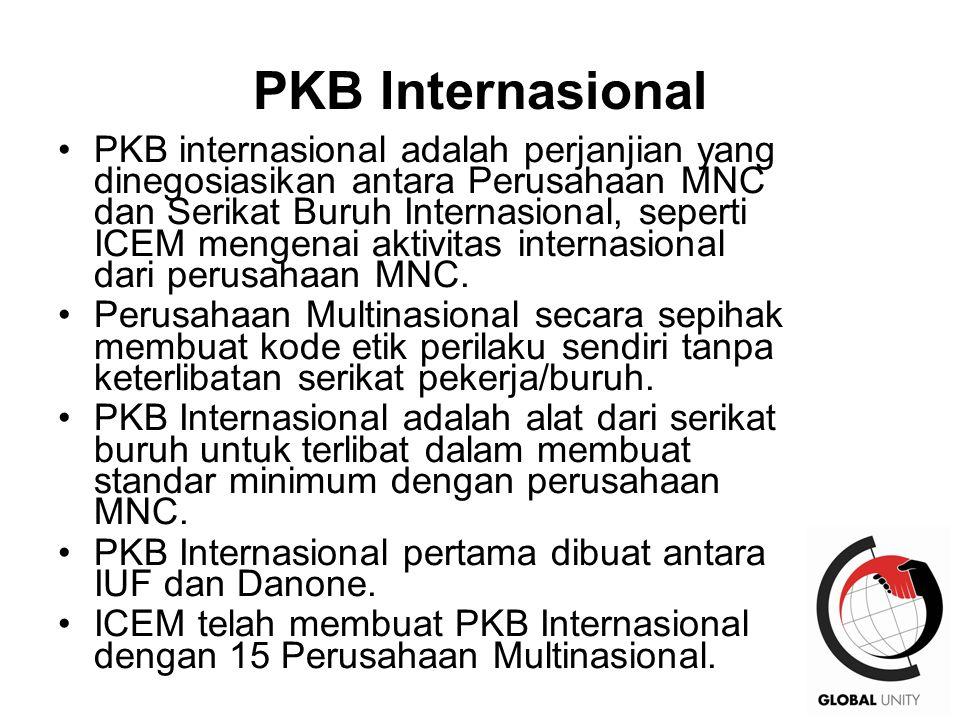 50 PKB Internasional PKB internasional adalah perjanjian yang dinegosiasikan antara Perusahaan MNC dan Serikat Buruh Internasional, seperti ICEM menge