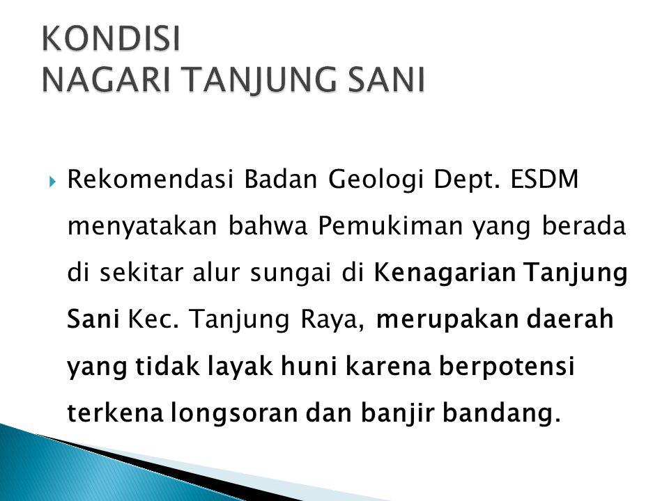  Rekomendasi Badan Geologi Dept. ESDM menyatakan bahwa Pemukiman yang berada di sekitar alur sungai di Kenagarian Tanjung Sani Kec. Tanjung Raya, mer