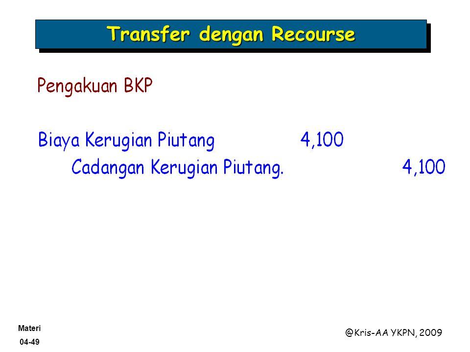 Materi 04-49 @Kris-AA YKPN, 2009 Transfer dengan Recourse