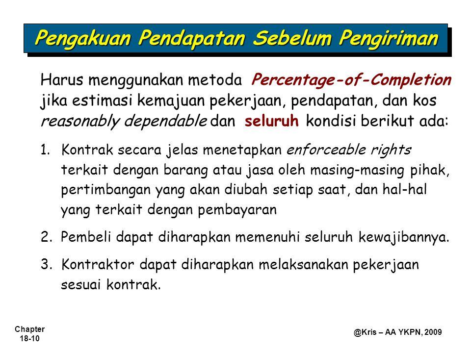 Chapter 18-10 @Kris – AA YKPN, 2009 Harus menggunakan metoda Percentage-of-Completion jika estimasi kemajuan pekerjaan, pendapatan, dan kos reasonably