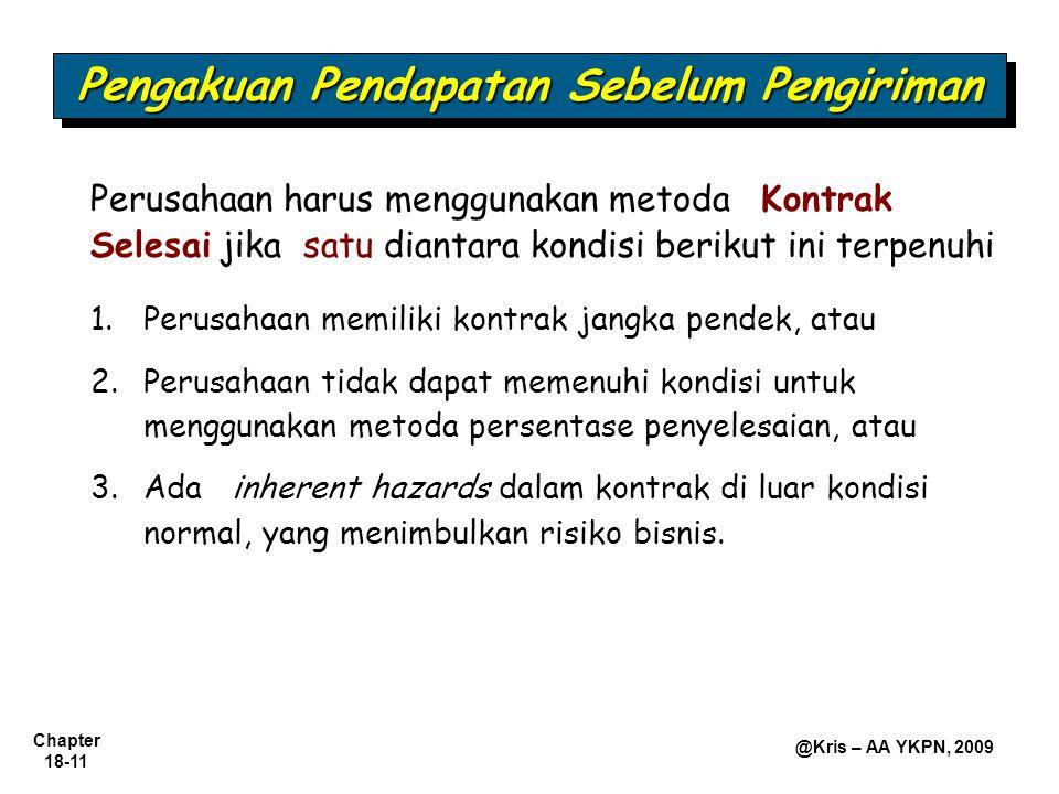 Chapter 18-11 @Kris – AA YKPN, 2009 Perusahaan harus menggunakan metoda Kontrak Selesai jika satu diantara kondisi berikut ini terpenuhi 1.Perusahaan