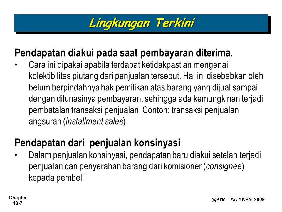 Chapter 18-7 @Kris – AA YKPN, 2009 Pendapatan diakui pada saat pembayaran diterima. Cara ini dipakai apabila terdapat ketidakpastian mengenai kolektib