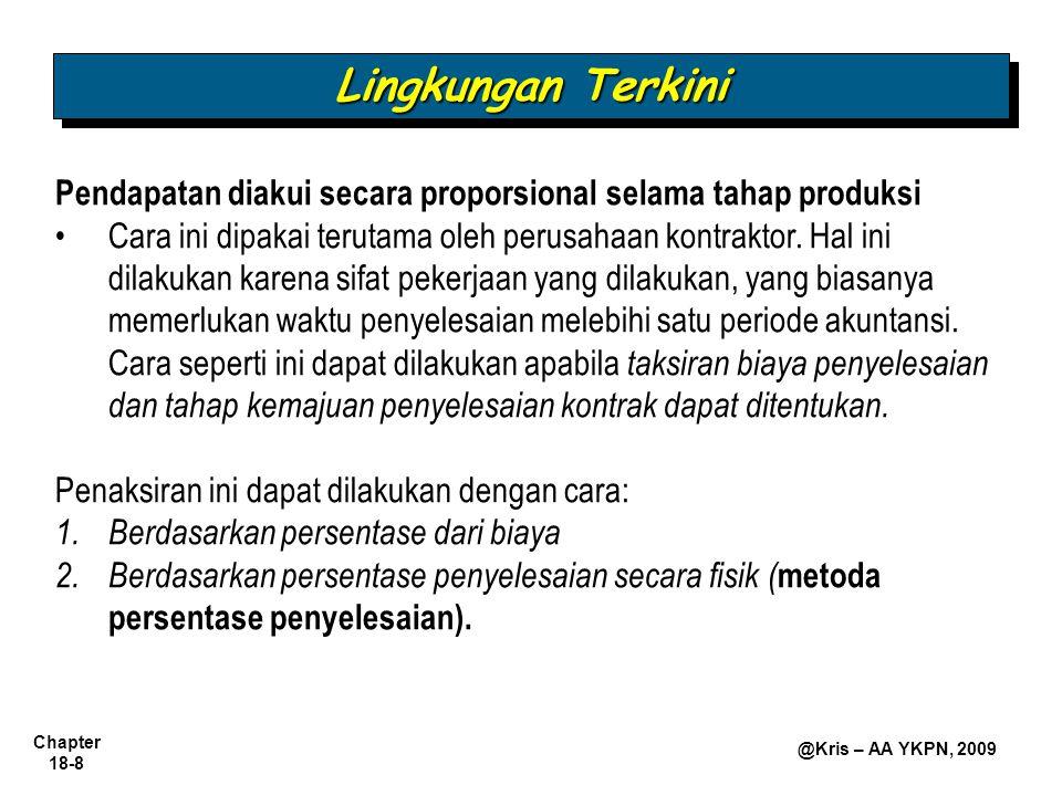 Chapter 18-9 @Kris – AA YKPN, 2009 Dua Metoda: Metoda Persentase-Penyelesaian  Alasan: pembeli dan penjual memiliki enforceable rights.