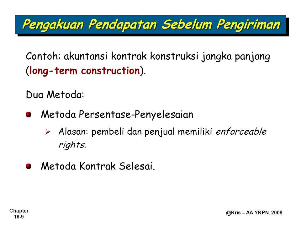 Chapter 18-9 @Kris – AA YKPN, 2009 Dua Metoda: Metoda Persentase-Penyelesaian  Alasan: pembeli dan penjual memiliki enforceable rights. Metoda Kontra