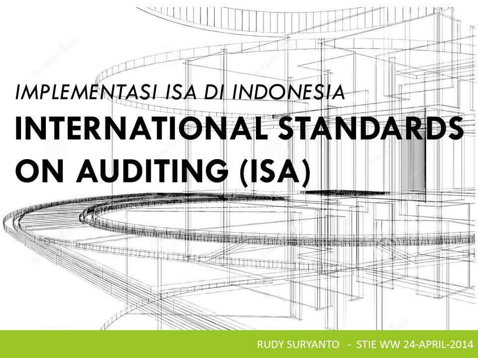 1.Indonesia, sebagai bagian dari G20 dan IFAC, berkomitmen untuk sepenuhnya mengadopsi ISA pada 1 January 2013 2.Konsekuensi dari adopsi ISA adalah perubahan mendasar terhadap cara pandang, cara berpikir dan cara bekerja auditor di Indonesia 3.Benarkah dengan mengadopsi ISA kualitas informasi keuangan di Indonesia akan lebih baik.