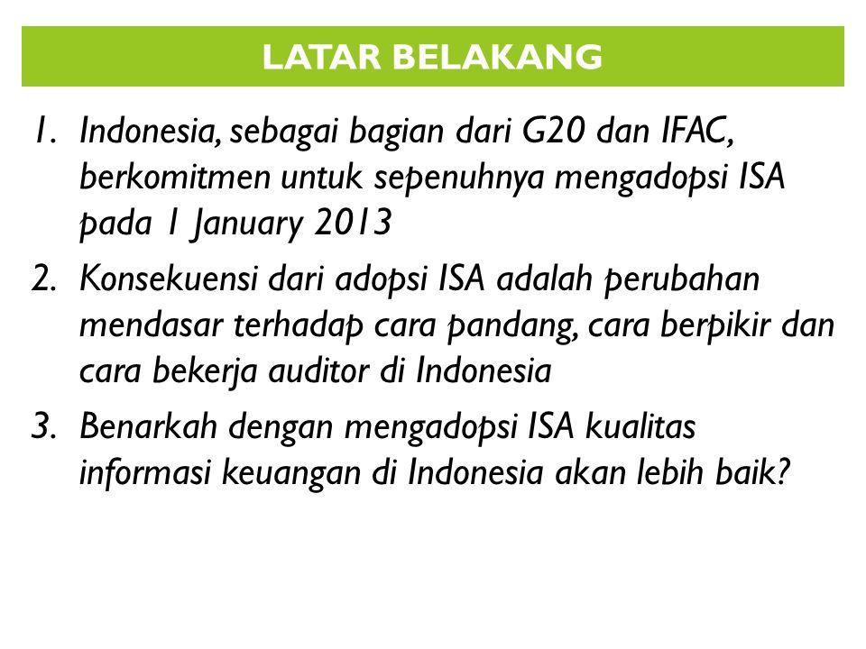 1.Indonesia, sebagai bagian dari G20 dan IFAC, berkomitmen untuk sepenuhnya mengadopsi ISA pada 1 January 2013 2.Konsekuensi dari adopsi ISA adalah pe