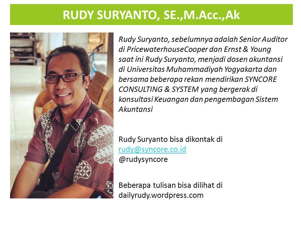 RUDY SURYANTO, SE.,M.Acc.,Ak Rudy Suryanto, sebelumnya adalah Senior Auditor di PricewaterhouseCooper dan Ernst & Young saat ini Rudy Suryanto, menjad