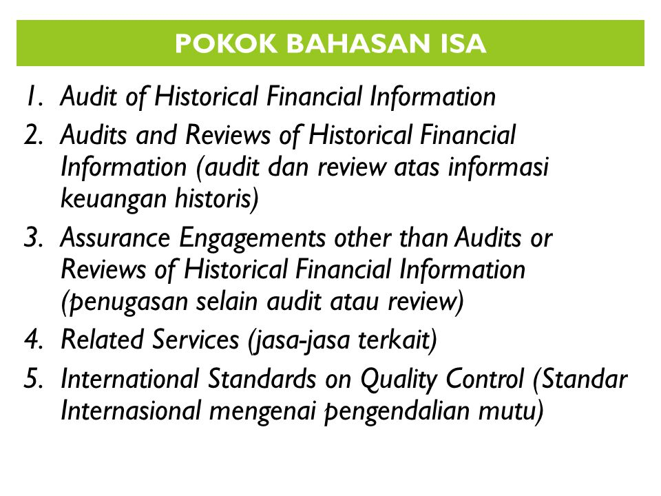 1.Audit of Historical Financial Information 2.Audits and Reviews of Historical Financial Information (audit dan review atas informasi keuangan histori
