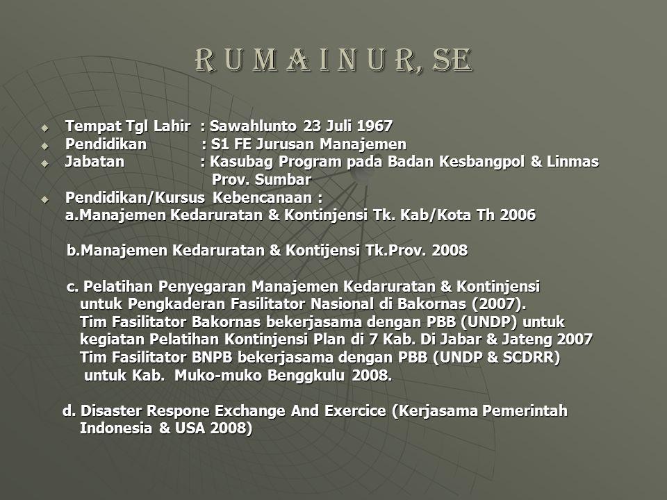R U M A I N U R, SE  Tempat Tgl Lahir : Sawahlunto 23 Juli 1967  Pendidikan : S1 FE Jurusan Manajemen  Jabatan : Kasubag Program pada Badan Kesbang