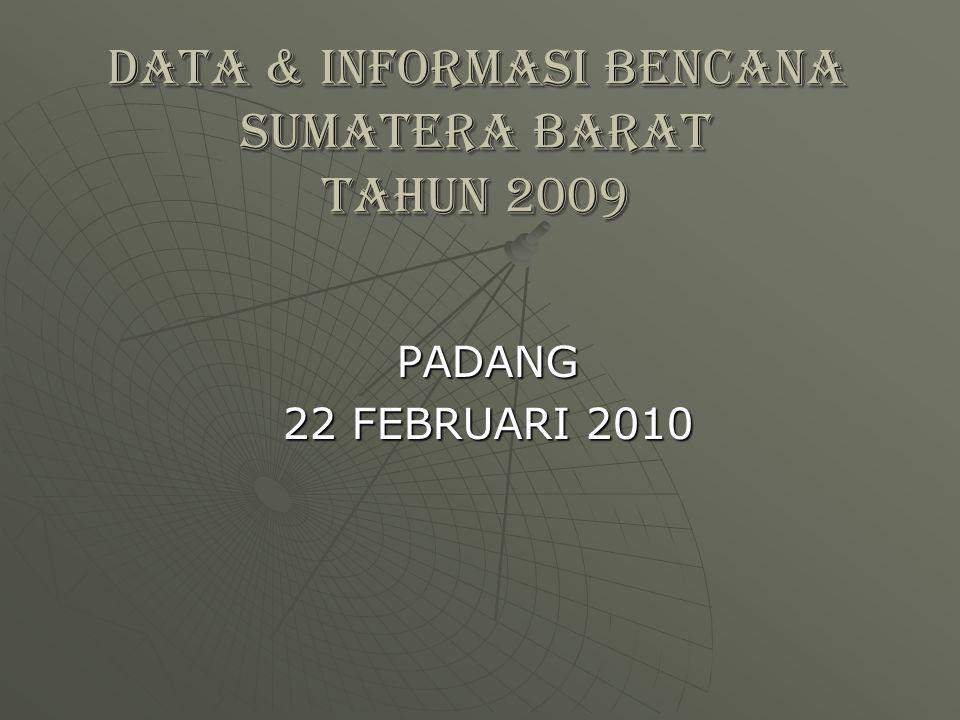 DATA & INFORMASI BENCANA SUMATERA BARAT TAHUN 2009 PADANG 22 FEBRUARI 2010