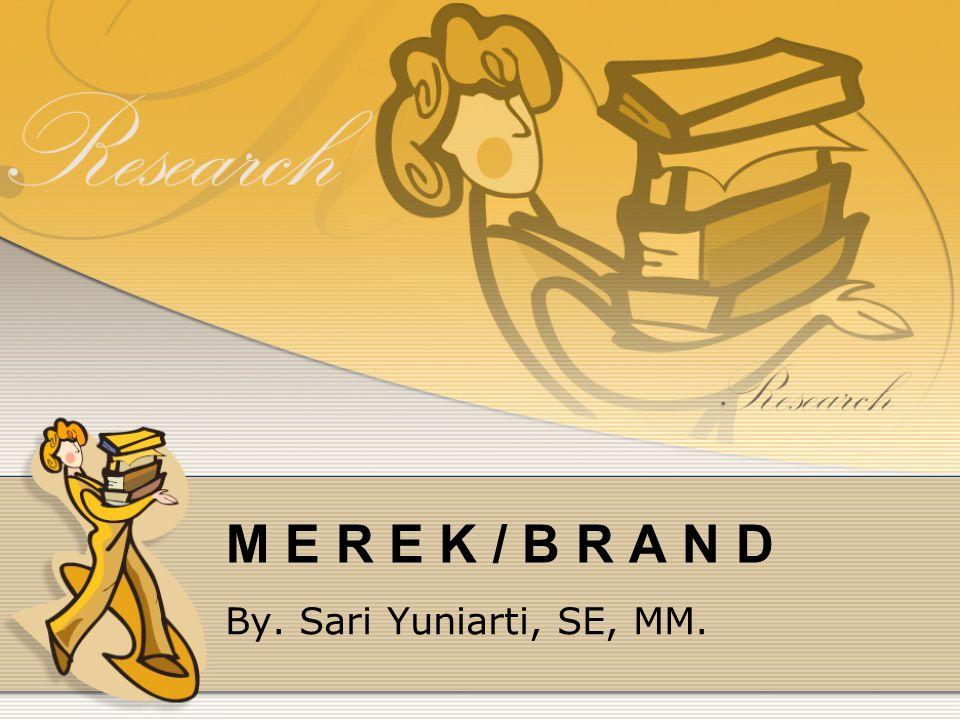 PENGERTIAN MEREK Merek adalah suatu nama, simbol, tanda, desain atau gabungan di antaranya untuk dipakai sebagai identitas suatu perorangan, organisasi atau perusahaan pada barang dan jasa yang dimiliki untuk membedakan dengan produk jasa lainnya.