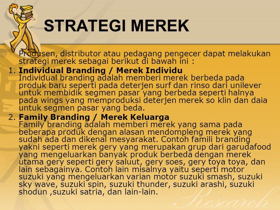 STRATEGI MEREK Produsen, distributor atau pedagang pengecer dapat melakukan strategi merek sebagai berikut di bawah ini : 1.