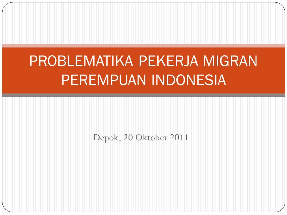 Depok, 20 Oktober 2011 PROBLEMATIKA PEKERJA MIGRAN PEREMPUAN INDONESIA