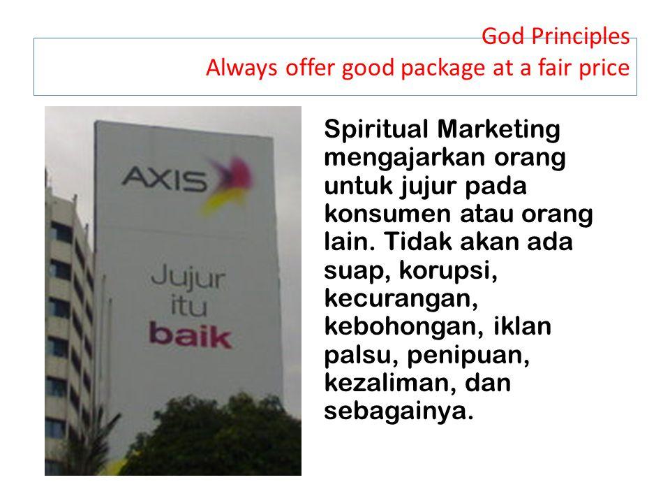 God Principles Always offer good package at a fair price Spiritual Marketing mengajarkan orang untuk jujur pada konsumen atau orang lain.