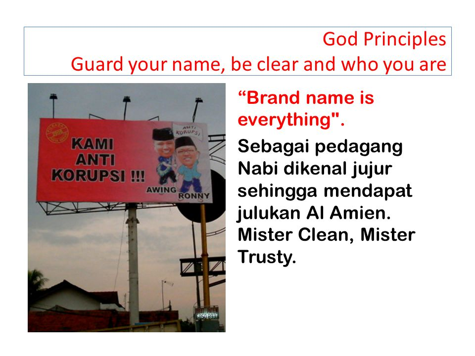 God Principles Guard your name, be clear and who you are Brand name is everything .