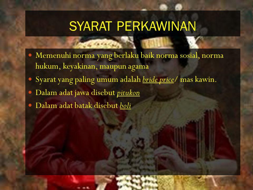 SYARAT PERKAWINAN Memenuhi norma yang berlaku baik norma sosial, norma hukum, keyakinan, maupun agama Syarat yang paling umum adalah bride price/ mas