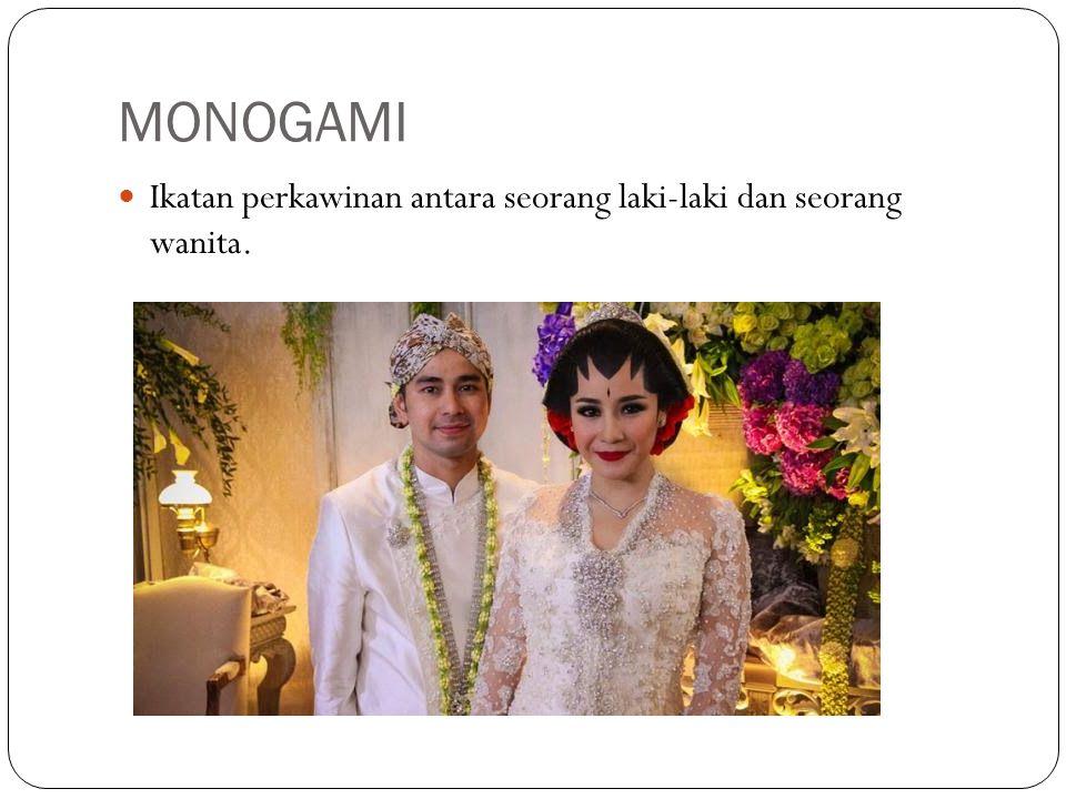 MONOGAMI Ikatan perkawinan antara seorang laki-laki dan seorang wanita.