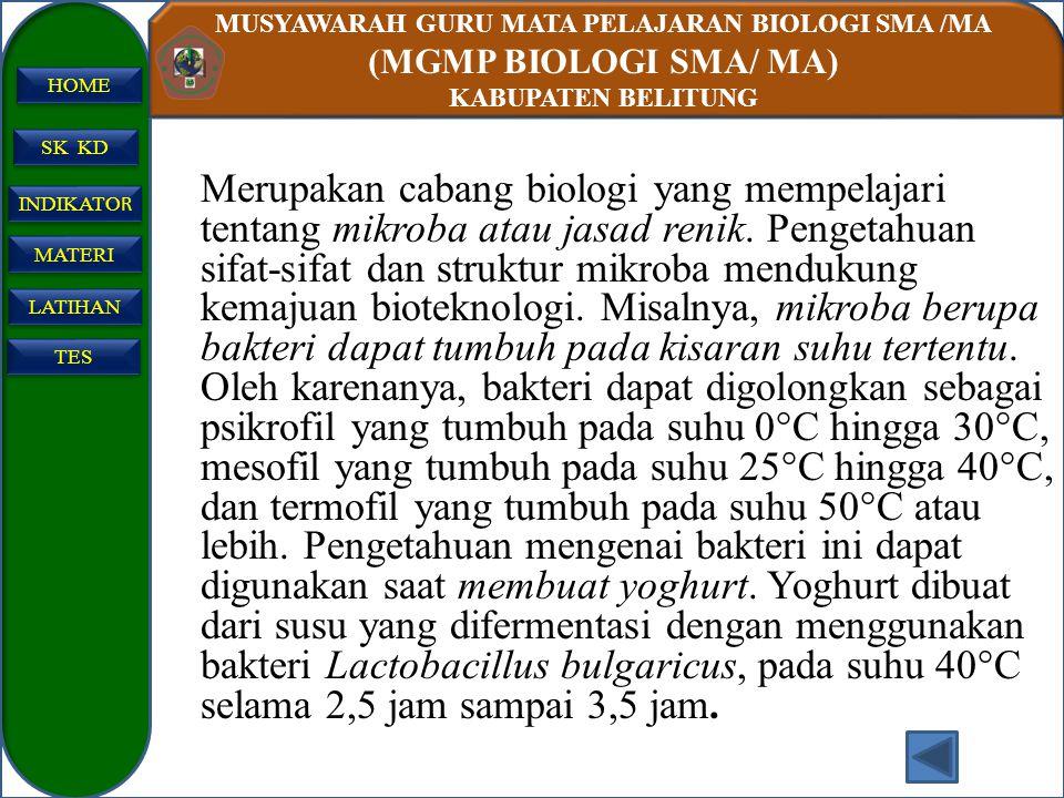 MUSYAWARAH GURU MATA PELAJARAN BIOLOGI SMA /MA (MGMP BIOLOGI SMA/ MA) KABUPATEN BELITUNG SK KD INDIKATO R INDIKATO R MATERI LATIHAN TES HOME Mikrobiol