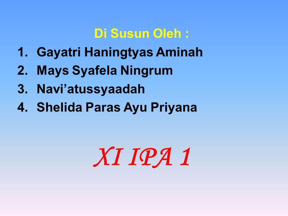 Di Susun Oleh : 1.Gayatri Haningtyas Aminah 2.Mays Syafela Ningrum 3.Navi'atussyaadah 4.Shelida Paras Ayu Priyana XI IPA 1