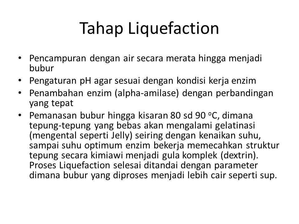 Tahap Liquefaction Pencampuran dengan air secara merata hingga menjadi bubur Pengaturan pH agar sesuai dengan kondisi kerja enzim Penambahan enzim (al