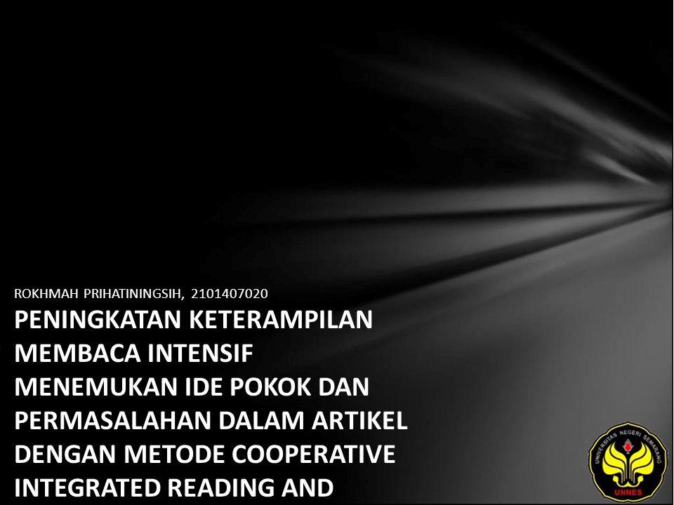 ROKHMAH PRIHATININGSIH, 2101407020 PENINGKATAN KETERAMPILAN MEMBACA INTENSIF MENEMUKAN IDE POKOK DAN PERMASALAHAN DALAM ARTIKEL DENGAN METODE COOPERATIVE INTEGRATED READING AND COMPOSITION (CIRC) DAN TEKNIK CLOSE READING PADA SISWA KELAS XII IPS-1 SMA NASIONAL KABUPATEN PATI TAHUN AJARAN 2010/2011
