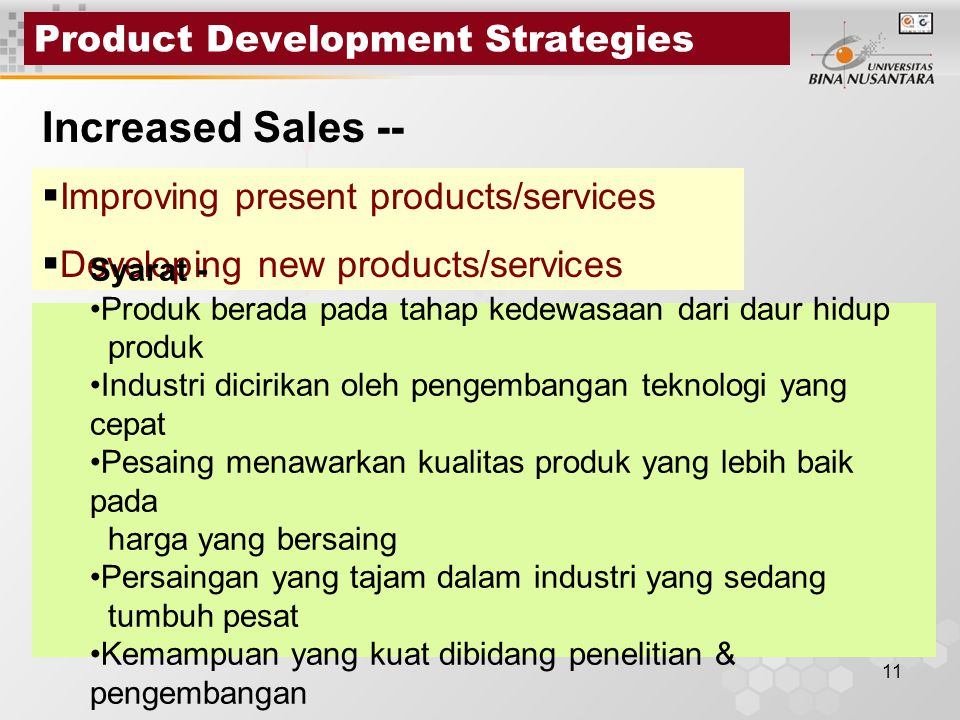 11 Product Development Strategies Increased Sales --  Improving present products/services  Developing new products/services Syarat - Produk berada p