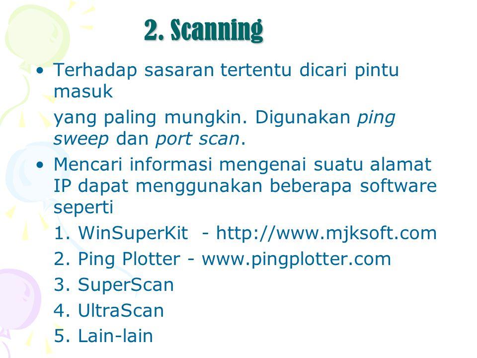 2. Scanning Terhadap sasaran tertentu dicari pintu masuk yang paling mungkin. Digunakan ping sweep dan port scan. Mencari informasi mengenai suatu ala