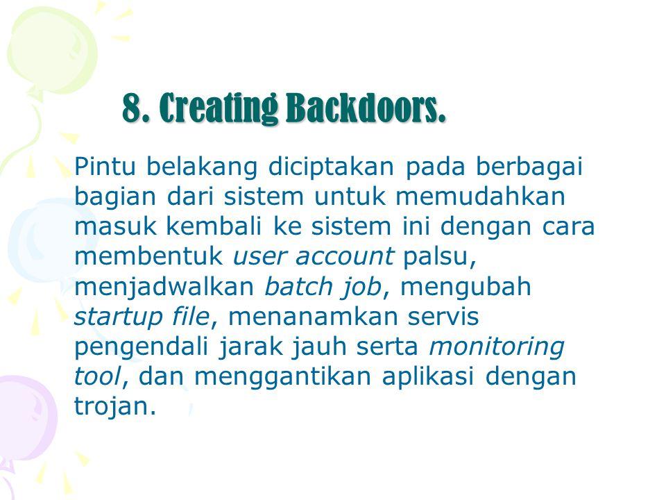 8. Creating Backdoors. Pintu belakang diciptakan pada berbagai bagian dari sistem untuk memudahkan masuk kembali ke sistem ini dengan cara membentuk u