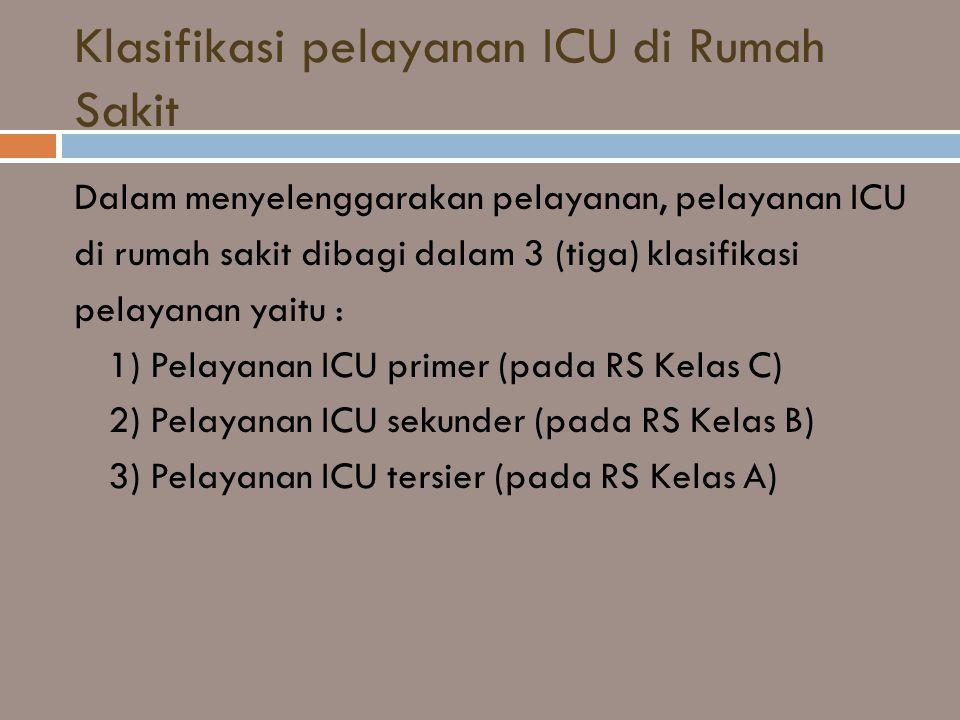 Klasifikasi pelayanan ICU di Rumah Sakit Dalam menyelenggarakan pelayanan, pelayanan ICU di rumah sakit dibagi dalam 3 (tiga) klasifikasi pelayanan ya