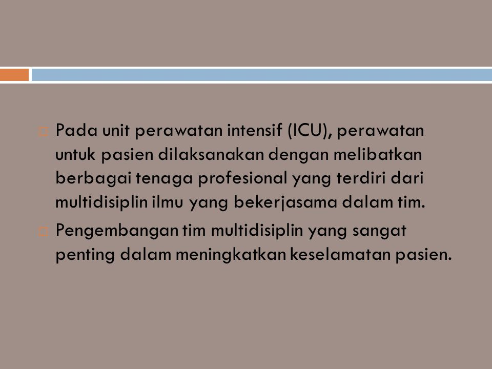  Pada unit perawatan intensif (ICU), perawatan untuk pasien dilaksanakan dengan melibatkan berbagai tenaga profesional yang terdiri dari multidisipli