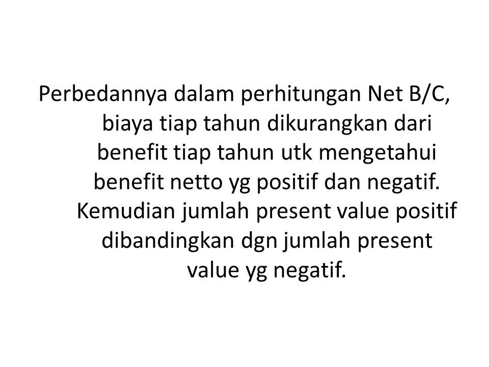 Perbedannya dalam perhitungan Net B/C, biaya tiap tahun dikurangkan dari benefit tiap tahun utk mengetahui benefit netto yg positif dan negatif.
