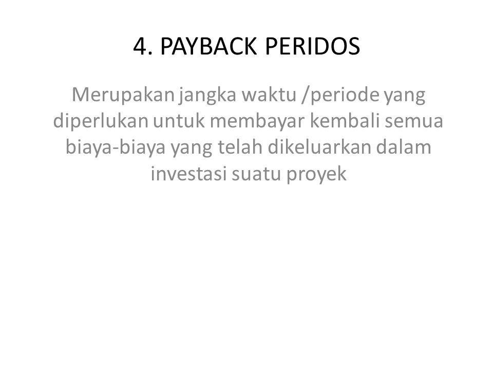 4. PAYBACK PERIDOS Merupakan jangka waktu /periode yang diperlukan untuk membayar kembali semua biaya-biaya yang telah dikeluarkan dalam investasi sua