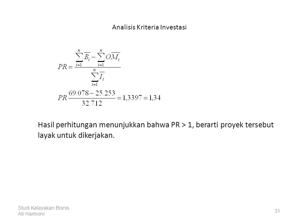 Analisis Kriteria Investasi Hasil perhitungan menunjukkan bahwa PR > 1, berarti proyek tersebut layak untuk dikerjakan.