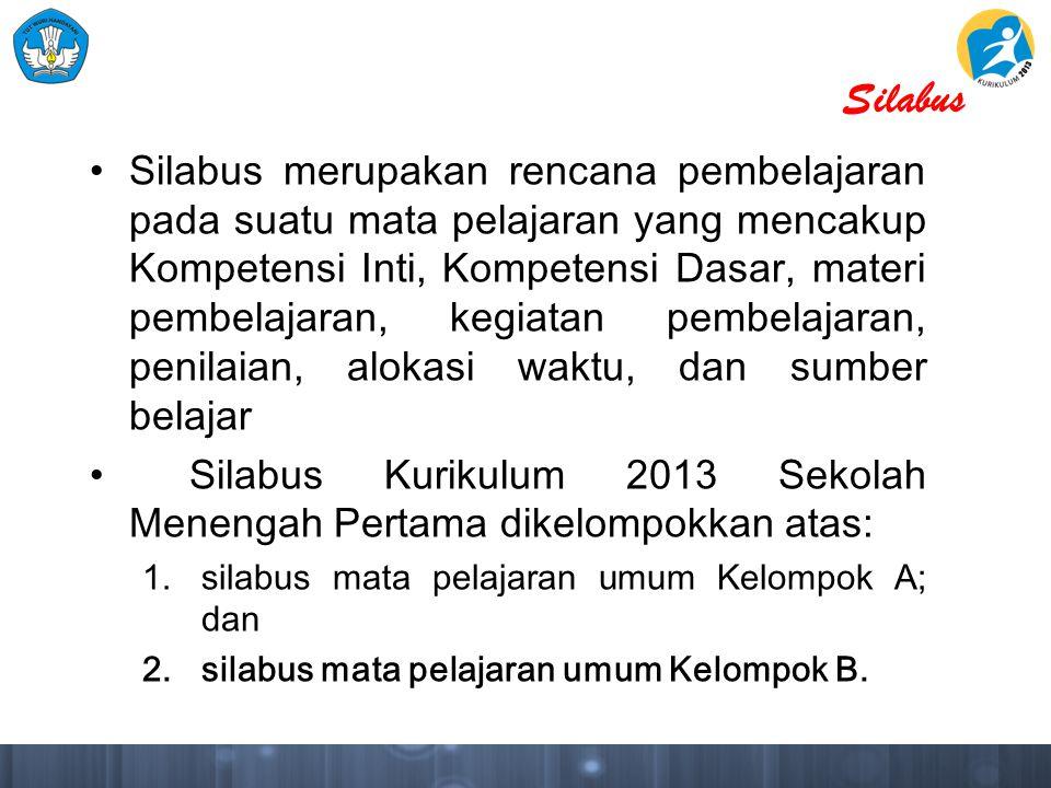 Silabus Silabus merupakan rencana pembelajaran pada suatu mata pelajaran yang mencakup Kompetensi Inti, Kompetensi Dasar, materi pembelajaran, kegiata