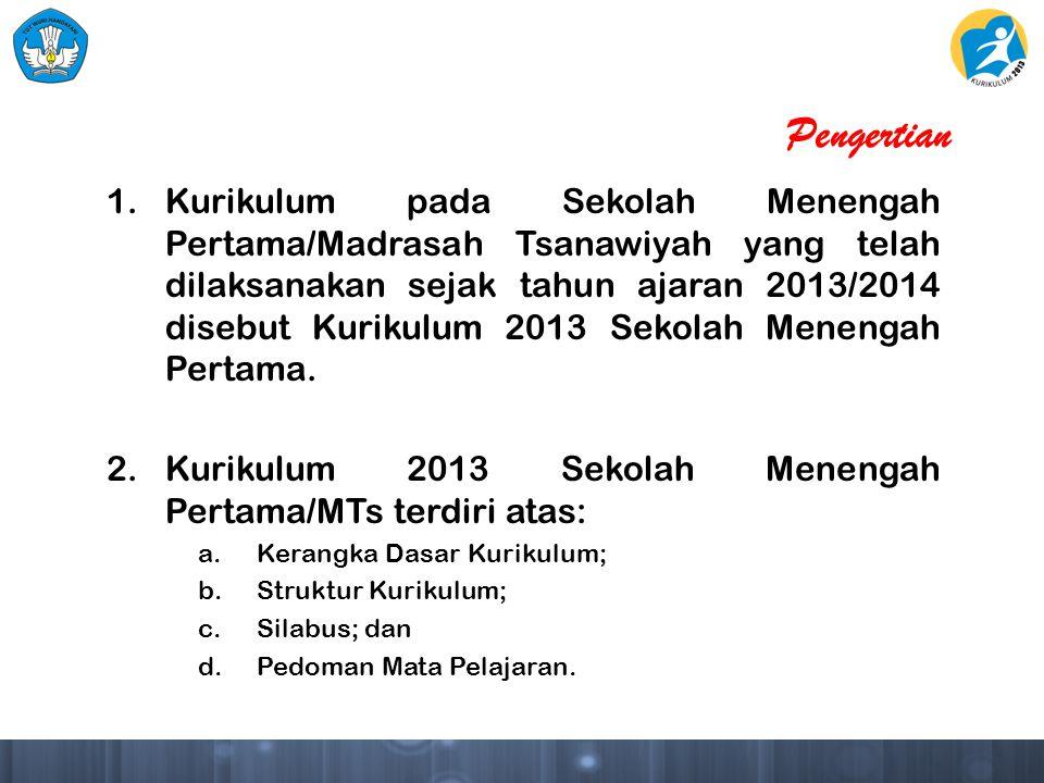 Pengertian 1.Kurikulum pada Sekolah Menengah Pertama/Madrasah Tsanawiyah yang telah dilaksanakan sejak tahun ajaran 2013/2014 disebut Kurikulum 2013 Sekolah Menengah Pertama.