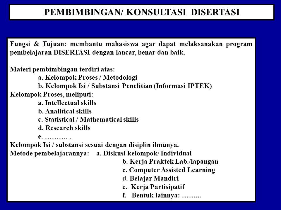PEMBIMBINGAN/ KONSULTASI DISERTASI Fungsi & Tujuan: membantu mahasiswa agar dapat melaksanakan program pembelajaran DISERTASI dengan lancar, benar dan baik.