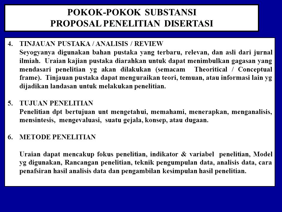 POKOK-POKOK SUBSTANSI PROPOSAL PENELITIAN DISERTASI 4.TINJAUAN PUSTAKA / ANALISIS / REVIEW Seyogyanya digunakan bahan pustaka yang terbaru, relevan, dan asli dari jurnal ilmiah.