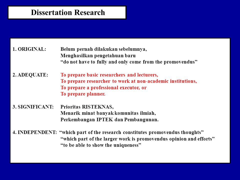 Identifikasi dan pembatasan problematik riset Beberapa indikator kualitas penelitian untuk DISERTASI: Searching, reviewing, & effectively writing of relevant literature Specifying & defining testable hypotheses Disain penelitian Pembahasan hasil dan kesimpulan Pemilihan dan deskripsi perlakuan (kalau diperlukan) Analisis & pelaporan hasil penelitian